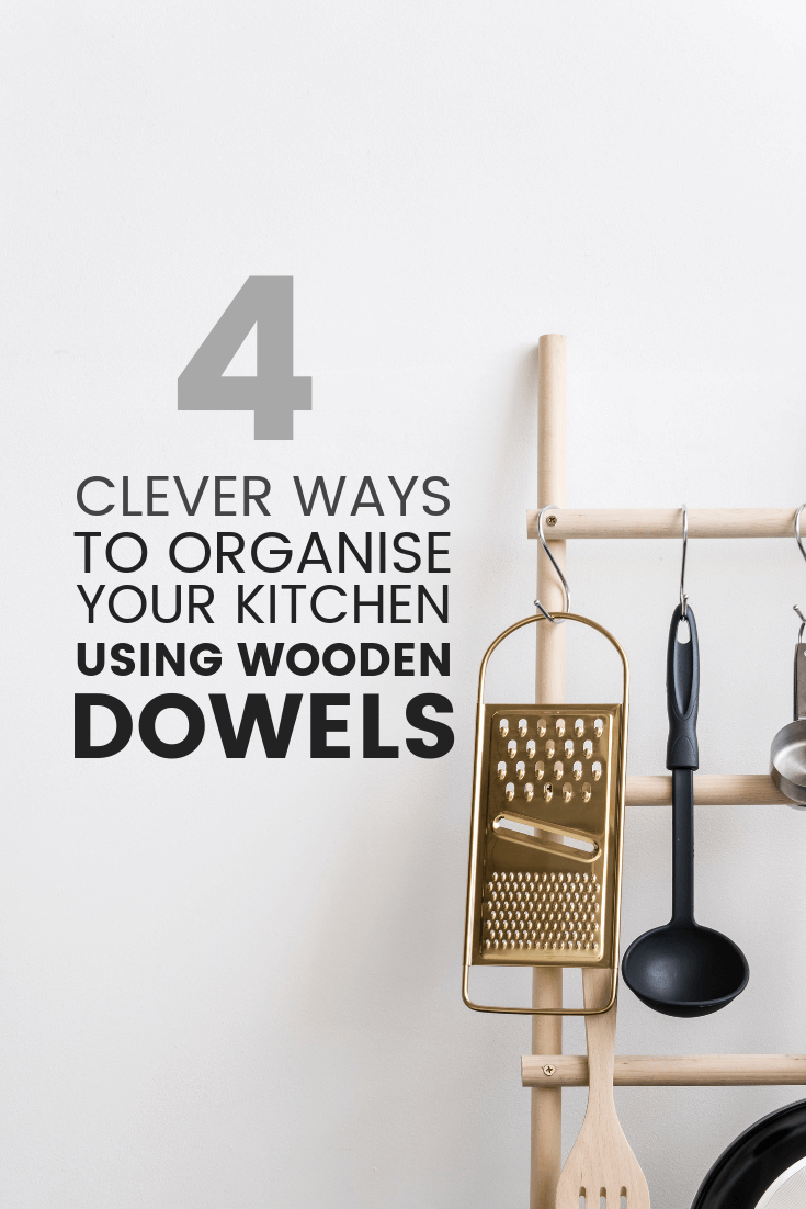 4 Clever Ways To Organise Your Kitchen (Using Wooden Dowels)